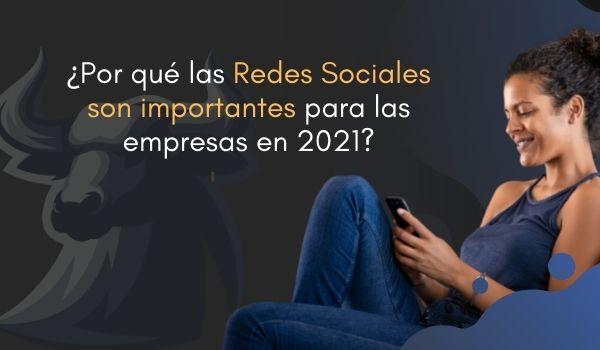 ¿Por qué las redes sociales son importantes para las empresas en 2021?
