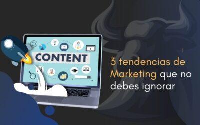 3 tendencias de Marketing que no debes ignorar